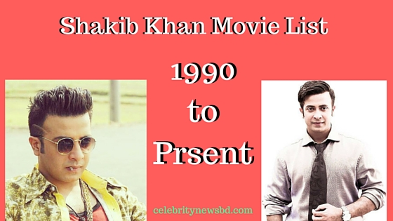 Shakib Khan Movie List