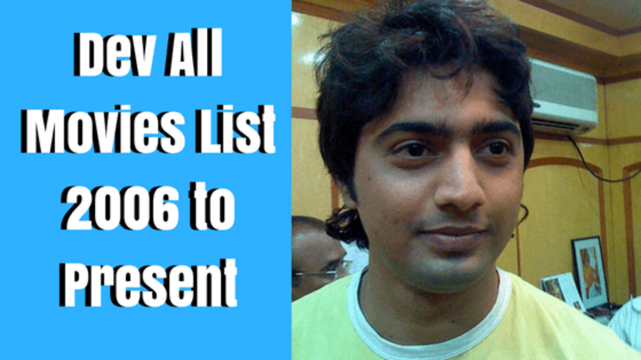 Dev All Movies List: Tollywood Actor Dev Complete Movies List