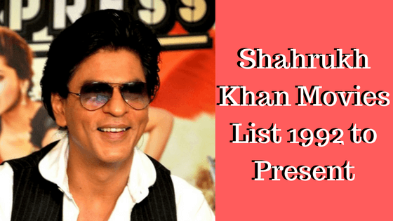 Shahrukh Khan Complete Movies List 1992 to Present