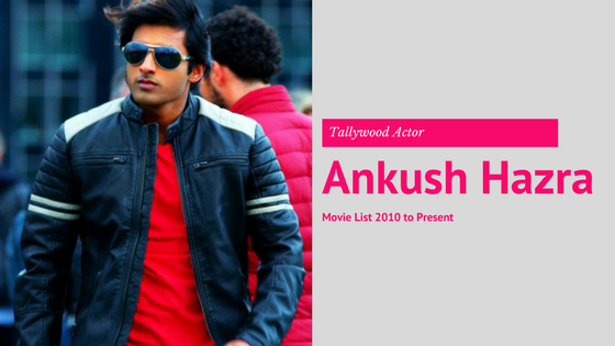 Ankush Hazra Movie List